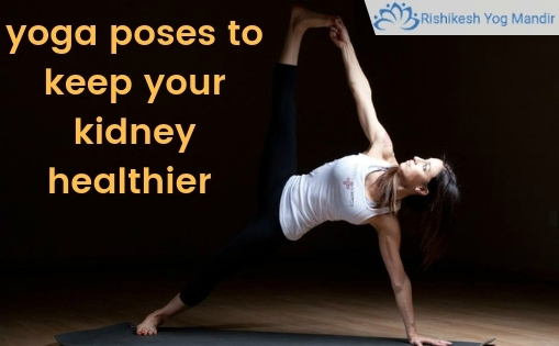 yoga poses to keep your kidney healthier