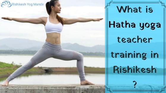 What is hatha yoga teacher training in Rishikesh
