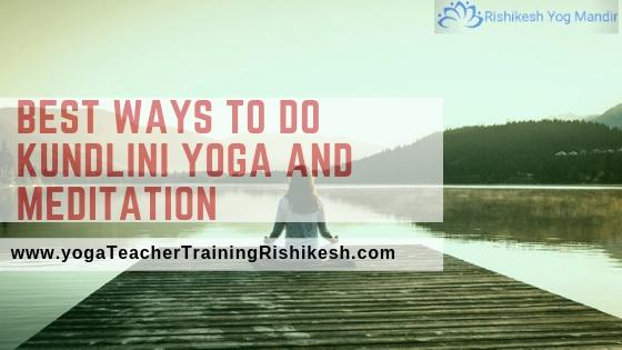 Best ways to do kundlini yoga and meditation